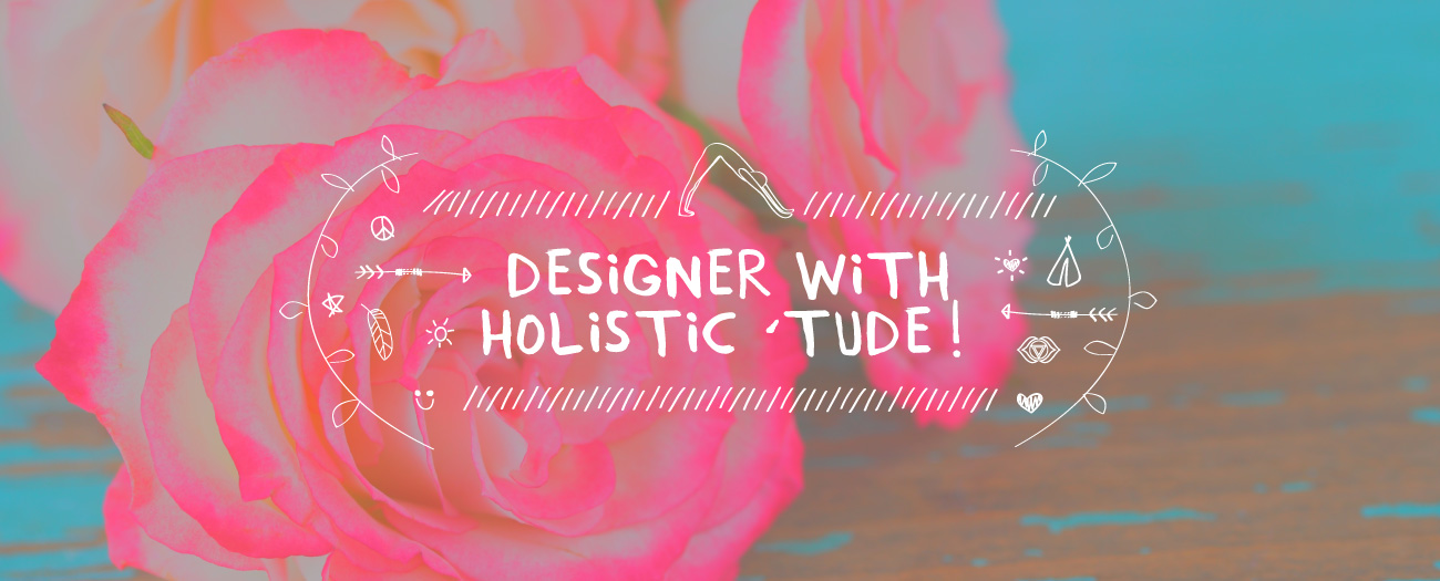 Designer with holistic 'tude